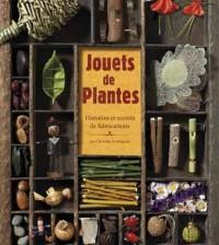 Jouets de plantes : histoires et secrets de fabrications de Christine Armengaud